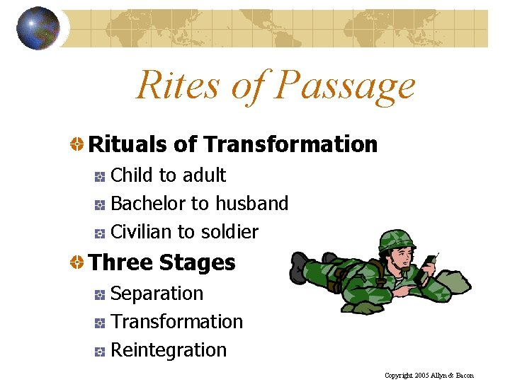 Rites of Passage Rituals of Transformation Child to adult Bachelor to husband Civilian to