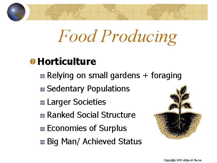 Food Producing Horticulture Relying on small gardens + foraging Sedentary Populations Larger Societies Ranked