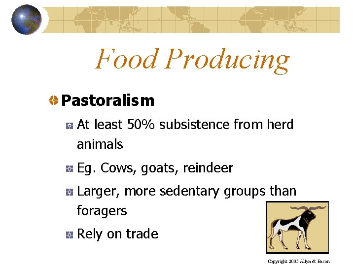 Food Producing Pastoralism At least 50% subsistence from herd animals Eg. Cows, goats, reindeer