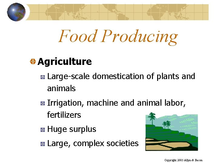 Food Producing Agriculture Large-scale domestication of plants and animals Irrigation, machine and animal labor,