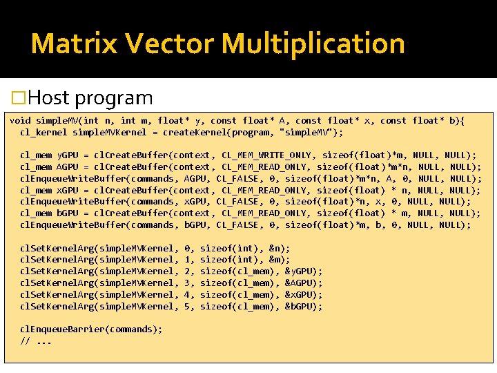 Matrix Vector Multiplication �Host program void simple. MV(int n, int m, float* y, const