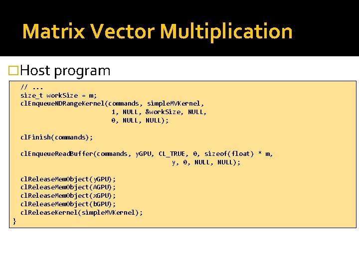Matrix Vector Multiplication �Host program //. . . size_t work. Size = m; cl.