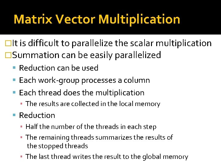Matrix Vector Multiplication �It is difficult to parallelize the scalar multiplication �Summation can be
