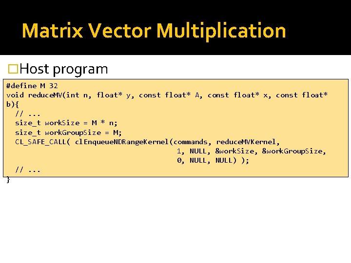 Matrix Vector Multiplication �Host program #define M 32 void reduce. MV(int n, float* y,