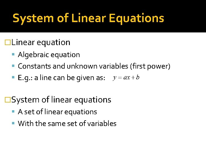 System of Linear Equations �Linear equation Algebraic equation Constants and unknown variables (first power)