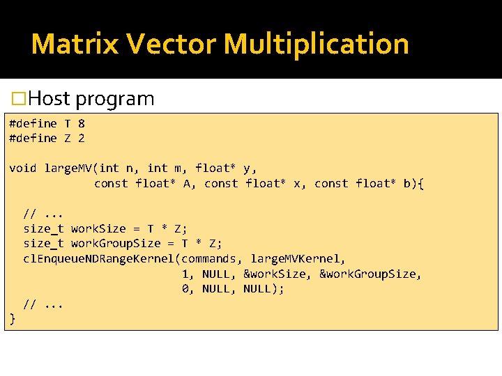 Matrix Vector Multiplication �Host program #define T 8 #define Z 2 void large. MV(int