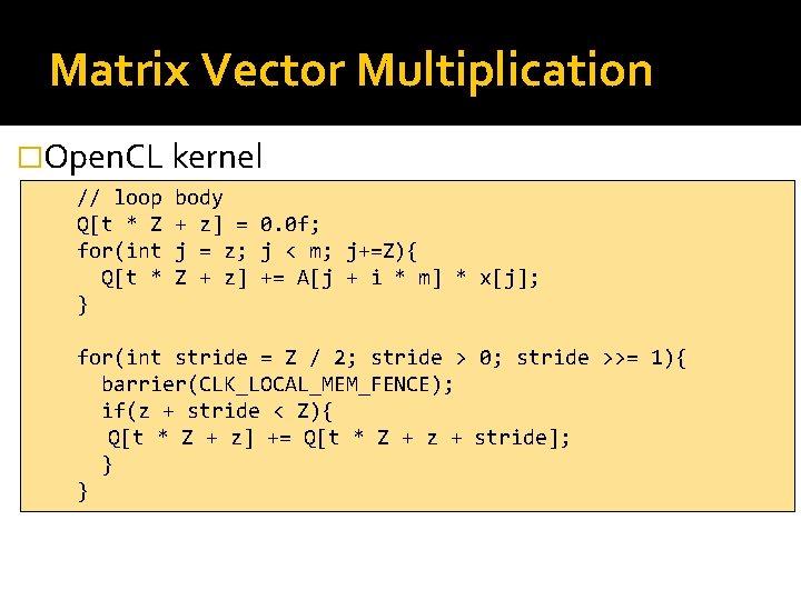 Matrix Vector Multiplication �Open. CL kernel // loop Q[t * Z for(int Q[t *