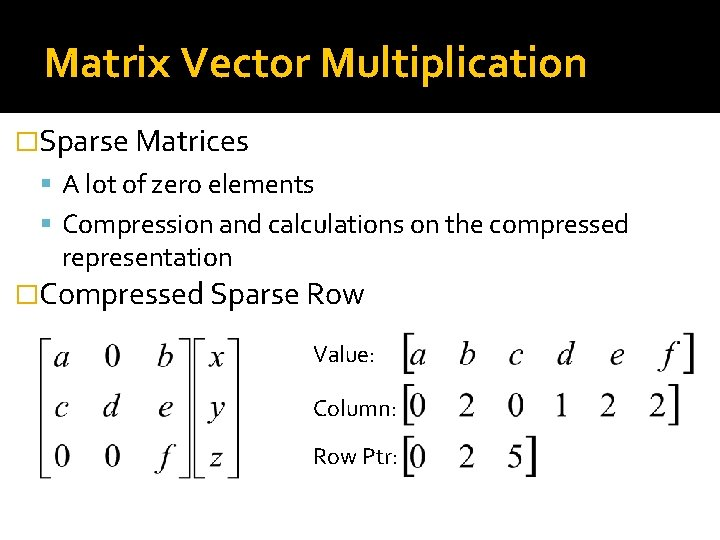 Matrix Vector Multiplication �Sparse Matrices A lot of zero elements Compression and calculations on