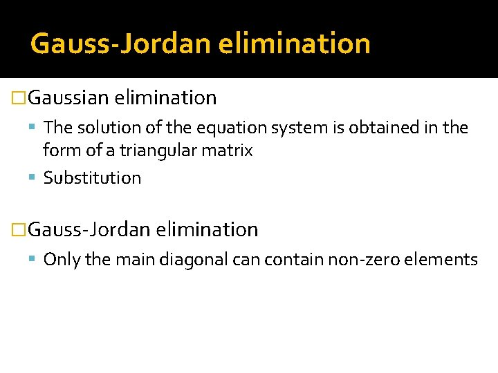 Gauss-Jordan elimination �Gaussian elimination The solution of the equation system is obtained in the