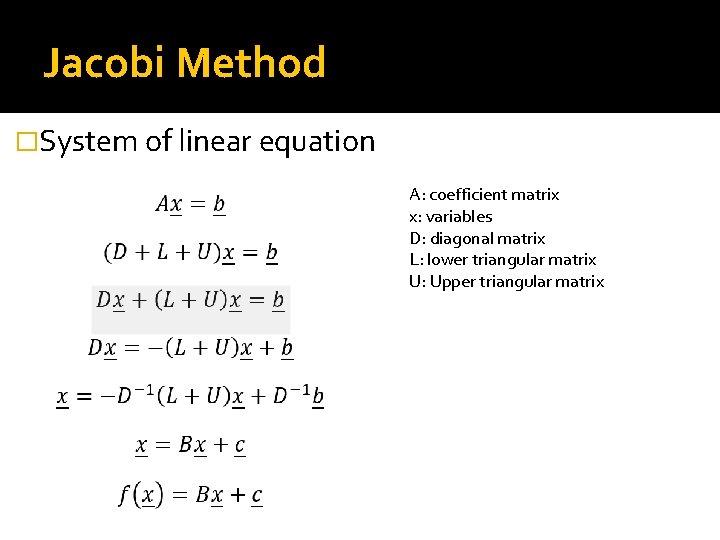 Jacobi Method �System of linear equation A: coefficient matrix x: variables D: diagonal matrix