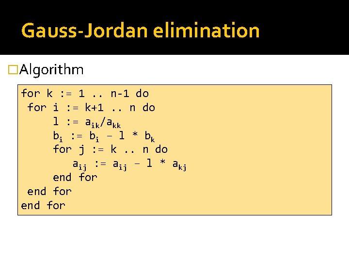 Gauss-Jordan elimination �Algorithm for k : = 1. . n-1 do for i :
