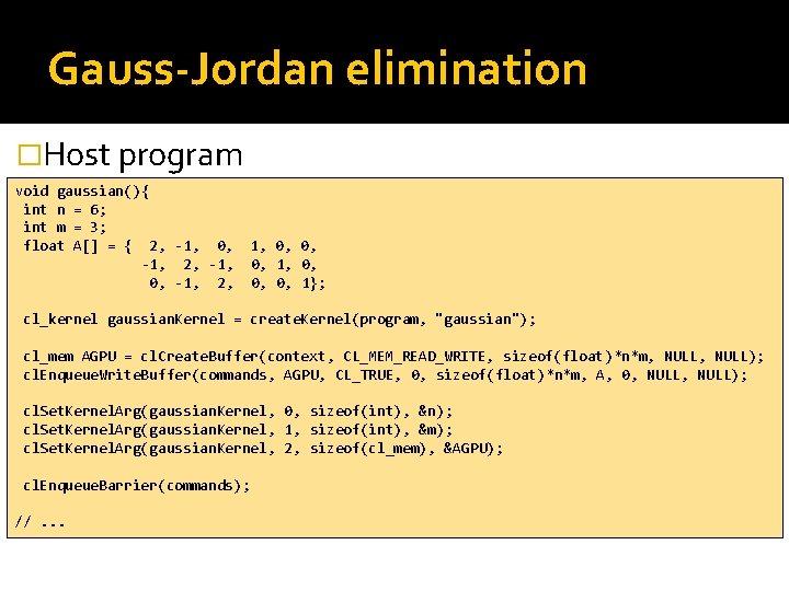 Gauss-Jordan elimination �Host program void gaussian(){ int n = 6; int m = 3;