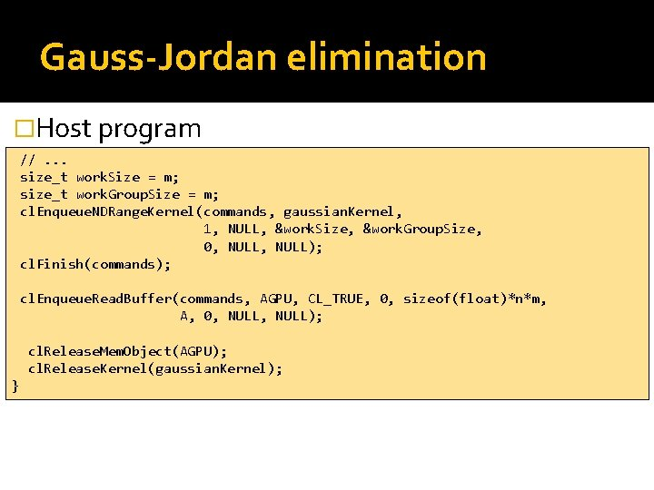 Gauss-Jordan elimination �Host program //. . . size_t work. Size = m; size_t work.
