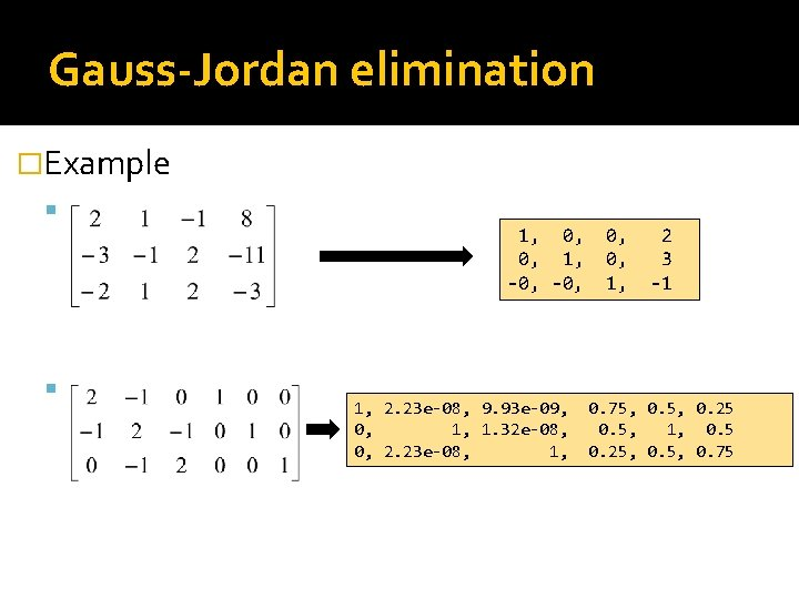 Gauss-Jordan elimination �Example 1, 0, 0, 1, -0, 1, 2. 23 e-08, 9. 93