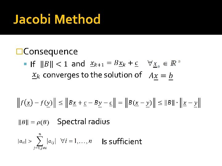 Jacobi Method �Consequence If and converges to the solution of Spectral radius Is sufficient