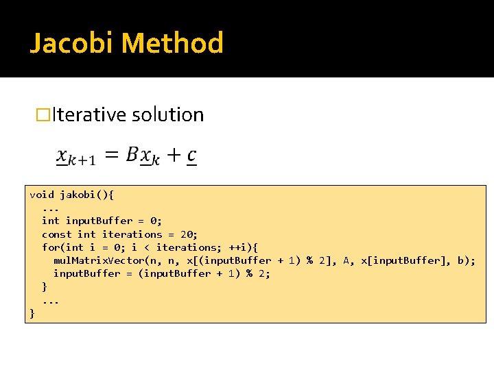 Jacobi Method �Iterative solution void jakobi(){. . . int input. Buffer = 0; const