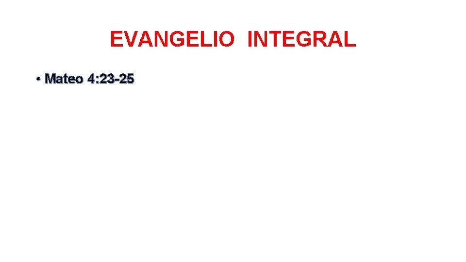 EVANGELIO INTEGRAL • Mateo 4: 23 -25