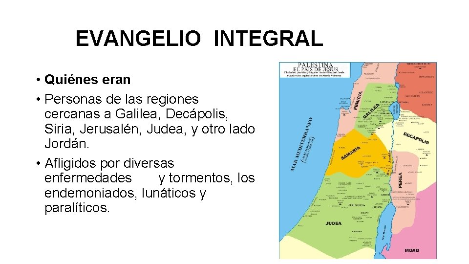 EVANGELIO INTEGRAL • Quiénes eran • Personas de las regiones cercanas a Galilea, Decápolis,