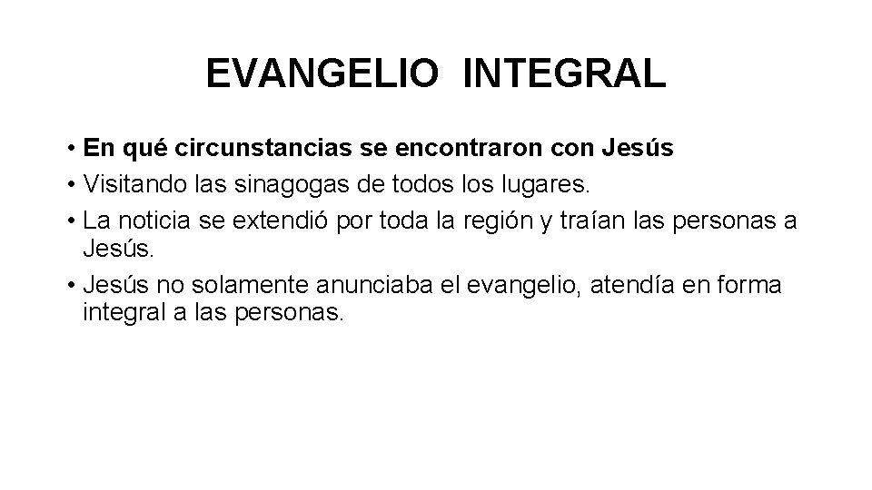 EVANGELIO INTEGRAL • En qué circunstancias se encontraron con Jesús • Visitando las sinagogas
