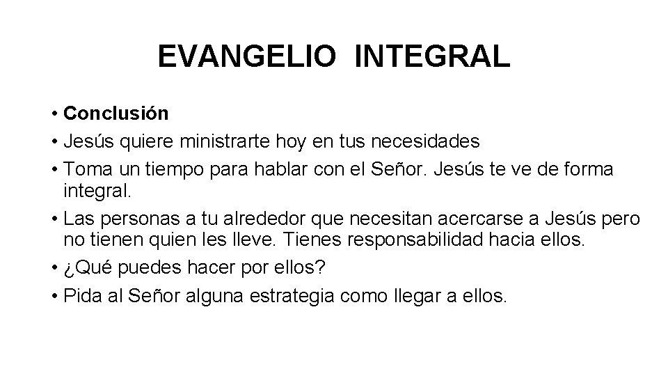 EVANGELIO INTEGRAL • Conclusión • Jesús quiere ministrarte hoy en tus necesidades • Toma