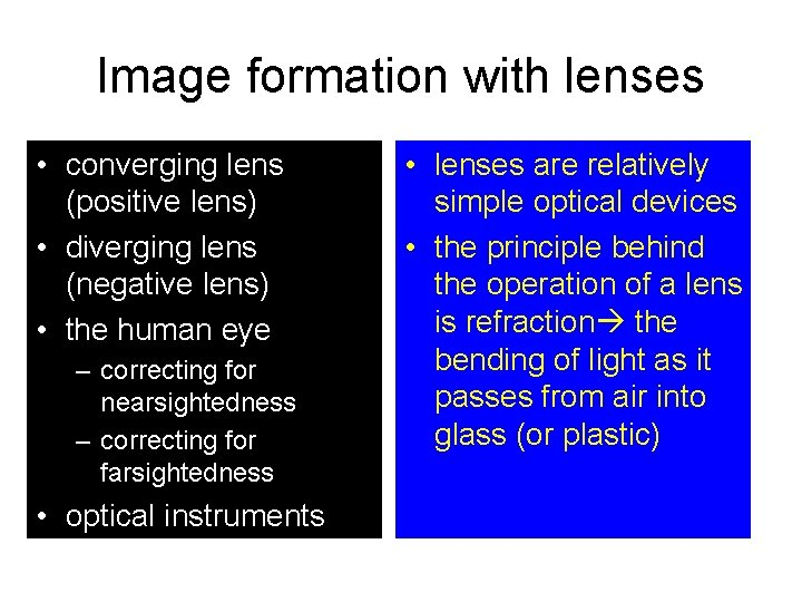 Image formation with lenses • converging lens (positive lens) • diverging lens (negative lens)