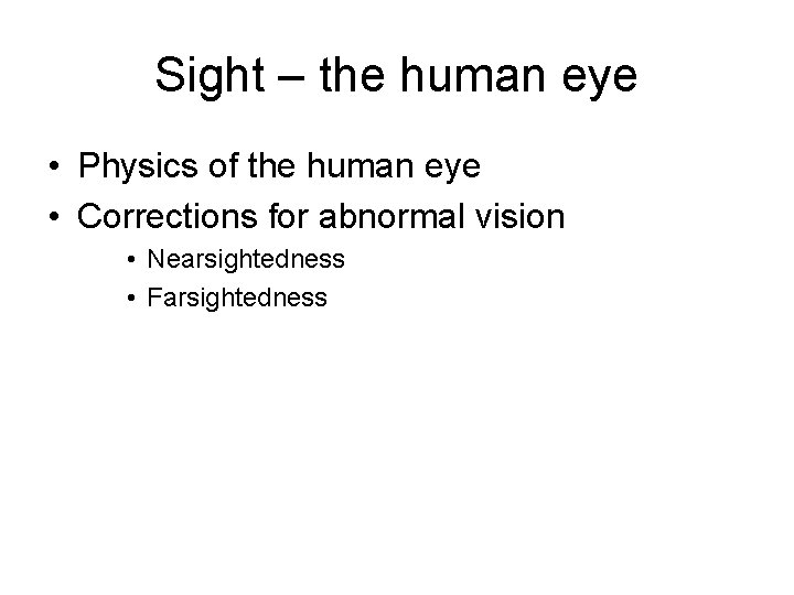 Sight – the human eye • Physics of the human eye • Corrections for