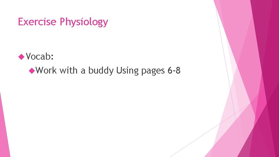 Exercise Physiology Vocab: Work with a buddy Using pages 6 -8