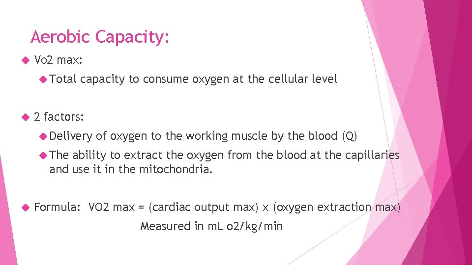 Aerobic Capacity: Vo 2 max: Total capacity to consume oxygen at the cellular level