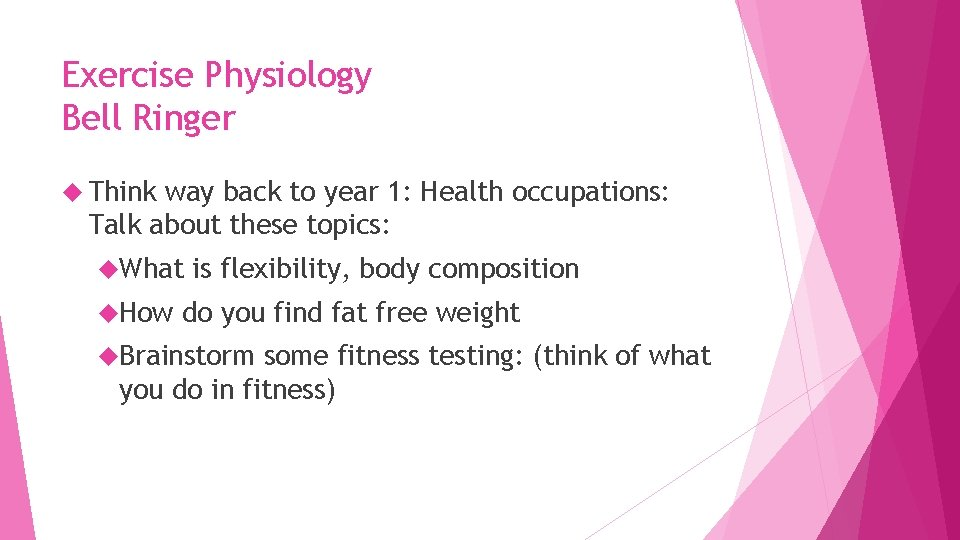 Exercise Physiology Bell Ringer Think way back to year 1: Health occupations: Talk about