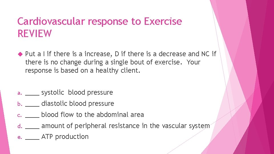 Cardiovascular response to Exercise REVIEW Put a I if there is a increase, D