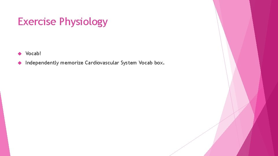 Exercise Physiology Vocab! Independently memorize Cardiovascular System Vocab box.