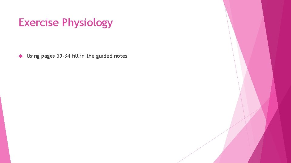 Exercise Physiology Using pages 30 -34 fill in the guided notes