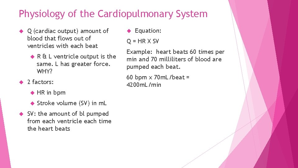 Physiology of the Cardiopulmonary System Q (cardiac output) amount of blood that flows out