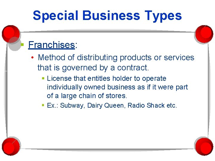 Special Business Types § Franchises: • Method of distributing products or services that is