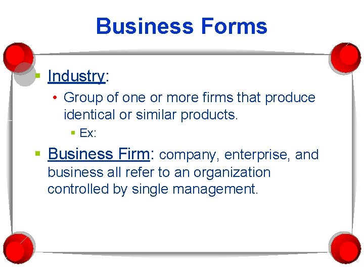 Business Forms § Industry: • Group of one or more firms that produce identical