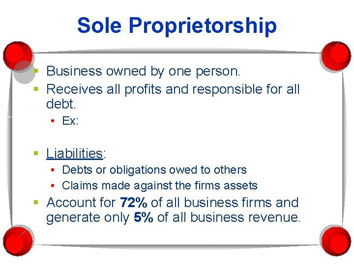 Sole Proprietorship § Business owned by one person. § Receives all profits and responsible