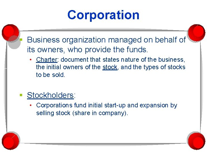 Corporation § Business organization managed on behalf of its owners, who provide the funds.