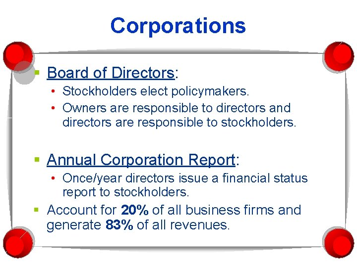 Corporations § Board of Directors: • Stockholders elect policymakers. • Owners are responsible to