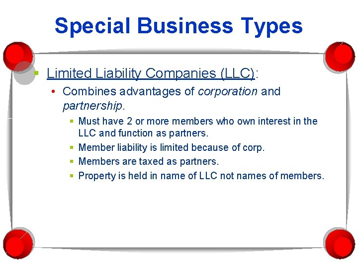 Special Business Types § Limited Liability Companies (LLC): • Combines advantages of corporation and