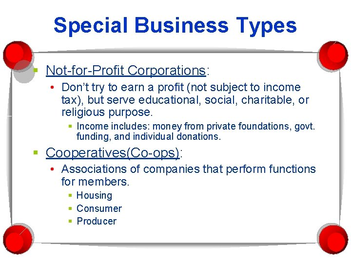 Special Business Types § Not-for-Profit Corporations: • Don't try to earn a profit (not