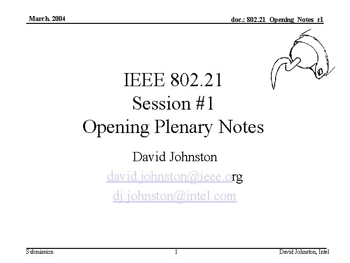 March. 2004 doc. : 802. 21_Opening_Notes_r 1 IEEE 802. 21 Session #1 Opening Plenary