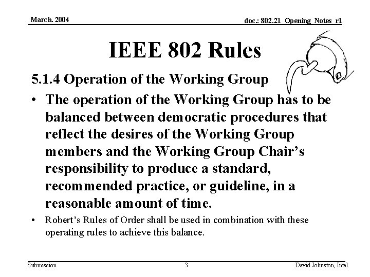 March. 2004 doc. : 802. 21_Opening_Notes_r 1 IEEE 802 Rules 5. 1. 4 Operation
