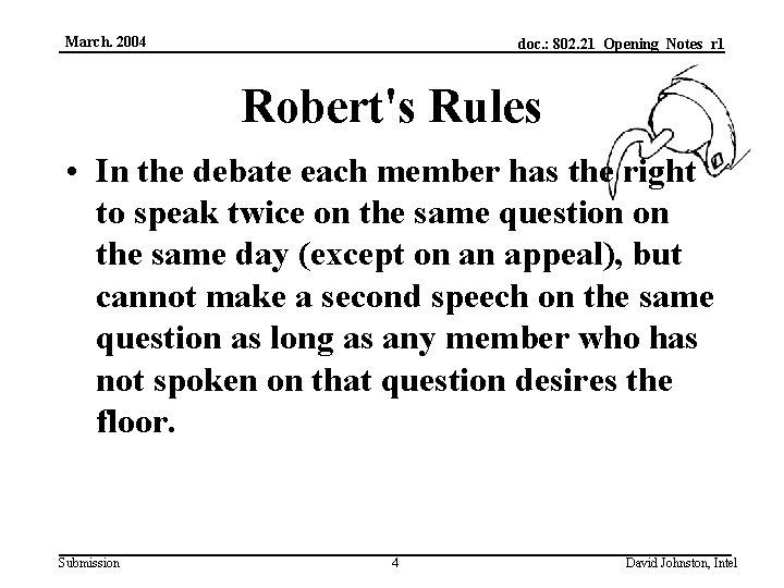 March. 2004 doc. : 802. 21_Opening_Notes_r 1 Robert's Rules • In the debate each