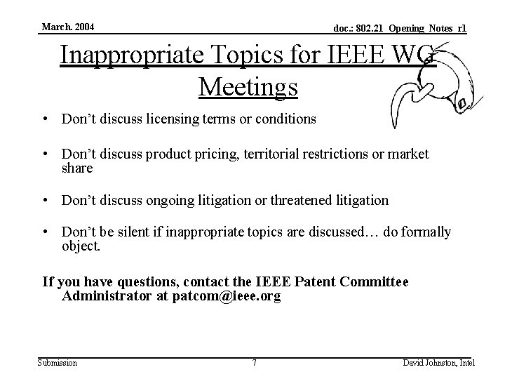 March. 2004 doc. : 802. 21_Opening_Notes_r 1 Inappropriate Topics for IEEE WG Meetings •