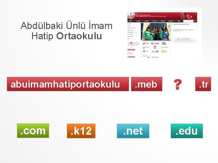 Abdülbaki Ünlü İmam Hatip Ortaokulu abuimamhatiportaokulu . com . k 12 . meb .