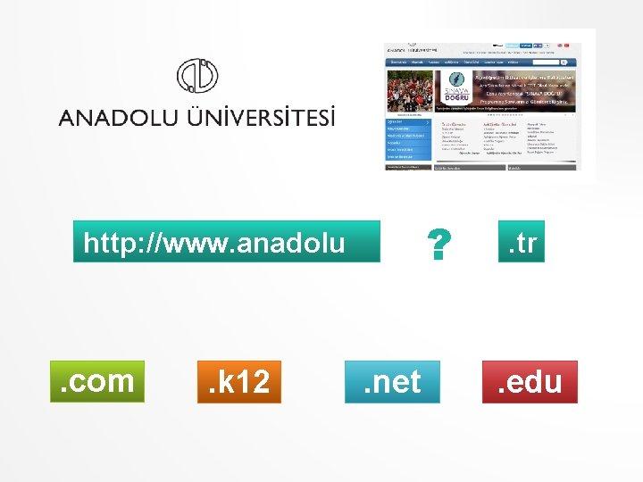 ? http: //www. anadolu . com . k 12 . net . tr .