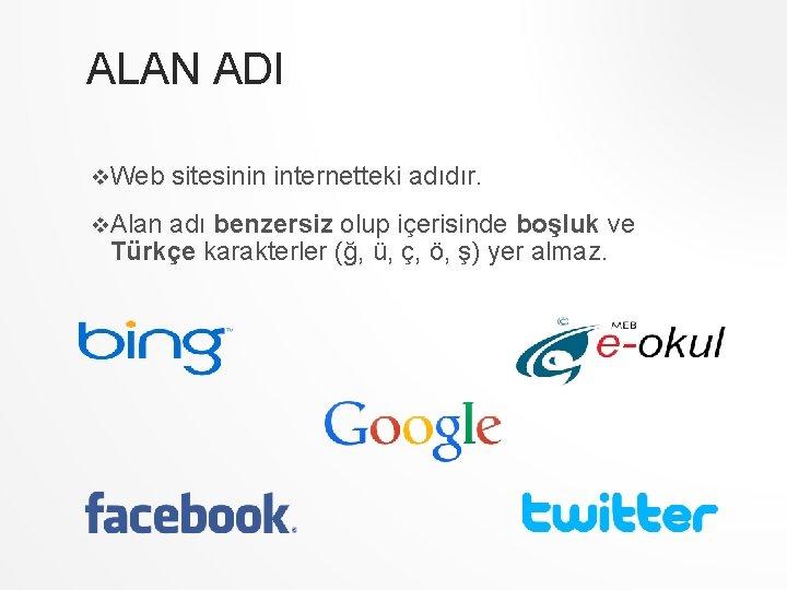 ALAN ADI v. Web v. Alan sitesinin internetteki adıdır. adı benzersiz olup içerisinde boşluk