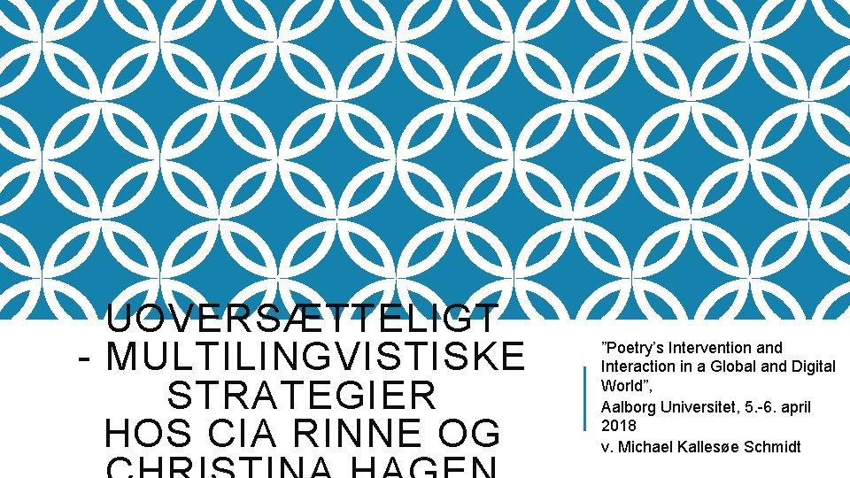 """UOVERSÆTTELIGT - MULTILINGVISTISKE STRATEGIER HOS CIA RINNE OG """"Poetry's Intervention and Interaction in a"""