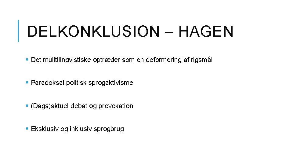 DELKONKLUSION – HAGEN § Det mulitilingvistiske optræder som en deformering af rigsmål § Paradoksal