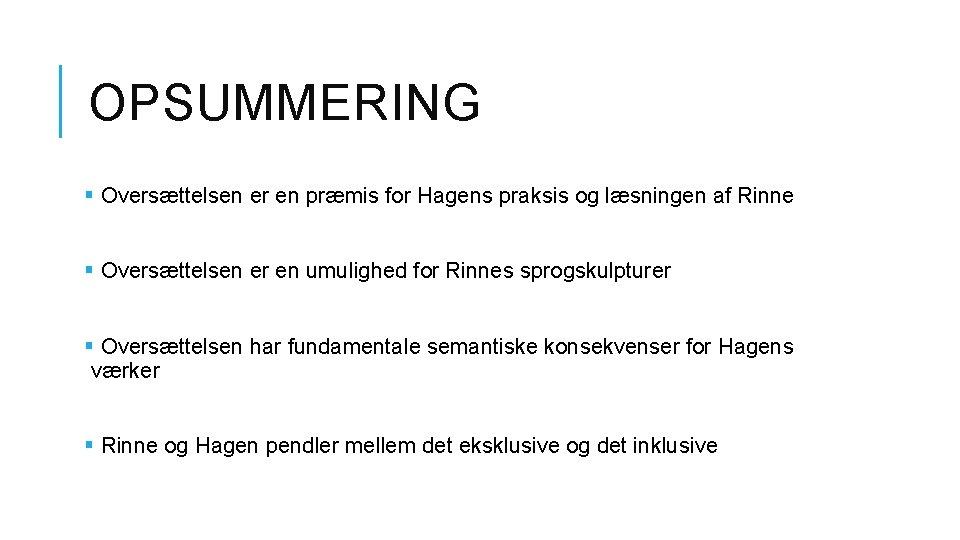 OPSUMMERING § Oversættelsen er en præmis for Hagens praksis og læsningen af Rinne §